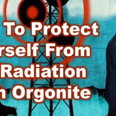 HOW TO PROTECT YOURSELF FROM 5G WITH ORGONITE (video)