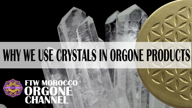 Why Do We Use Crystals in Our Orgone Products?